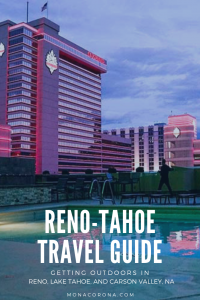 Click here to read all about the top things to do in Reno - Tahoe, Nevada. This guide will show you where to stay in the Reno-Tahoe area, what to do in Reno-Tahoe, and the best restaurants in Reno-Tahoe   #monacorona #monacoronadotcom #reno #renotahoe #laketahoe #nevada #travel #itinerary #thingstodoin #restaurants #hotels