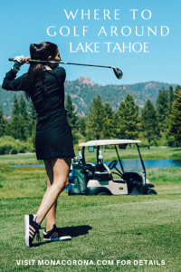 Looking for where to golf in Lake Tahoe? This Reno-Tahoe travel guide will show you the best golf courses in Lake Tahoe and the surrounding areas!   #monacorona #laketahoe #reno #nevada #california #northamerica #usa #golf #golfer #golfing #golfcourses #carsonvalley